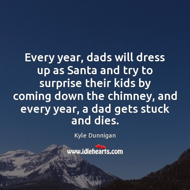 Image, Every year, dads will dress up as Santa and try to surprise
