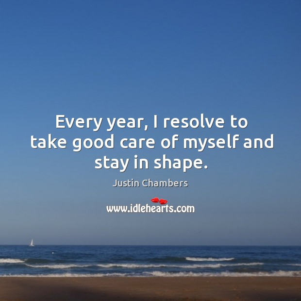 Image, Every year, I resolve to take good care of myself and stay in shape.