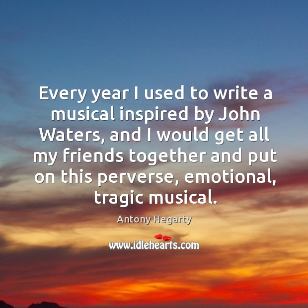 Every year I used to write a musical inspired by John Waters, Image