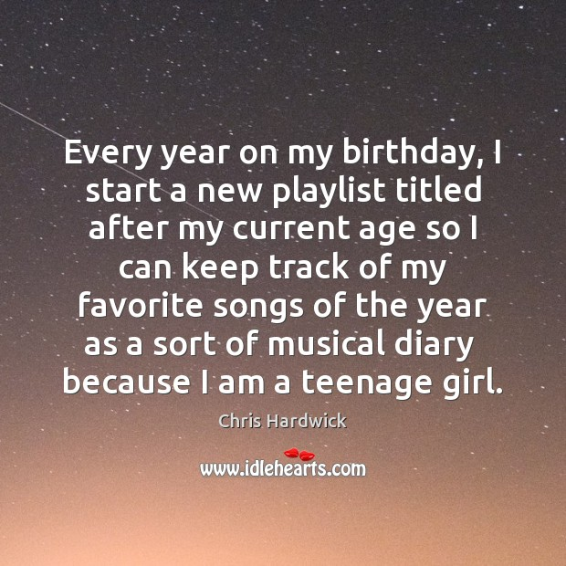 Every year on my birthday, I start a new playlist titled after Chris Hardwick Picture Quote