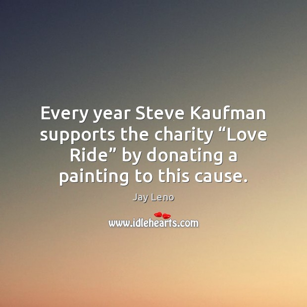 "Image, Every year Steve Kaufman supports the charity ""Love Ride"" by donating a"