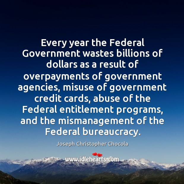 Every year the federal government wastes billions of dollars as a result of overpayments Image