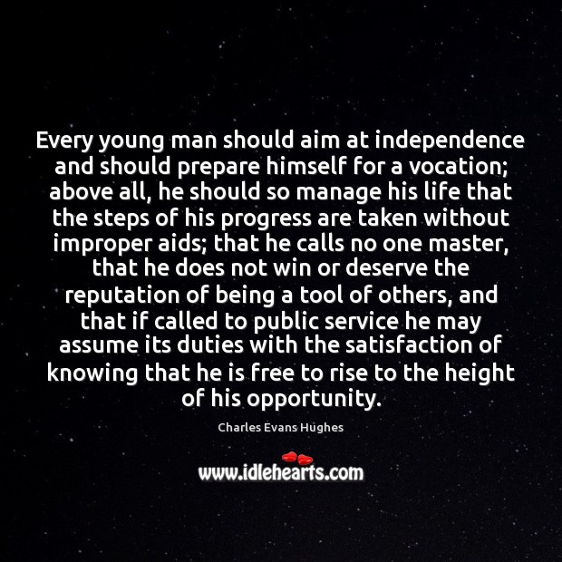 Image, Every young man should aim at independence and should prepare himself for