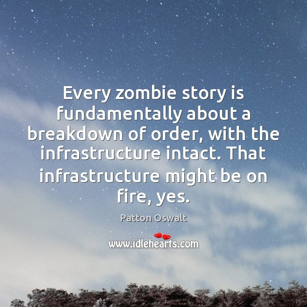 Every zombie story is fundamentally about a breakdown of order, with the Image