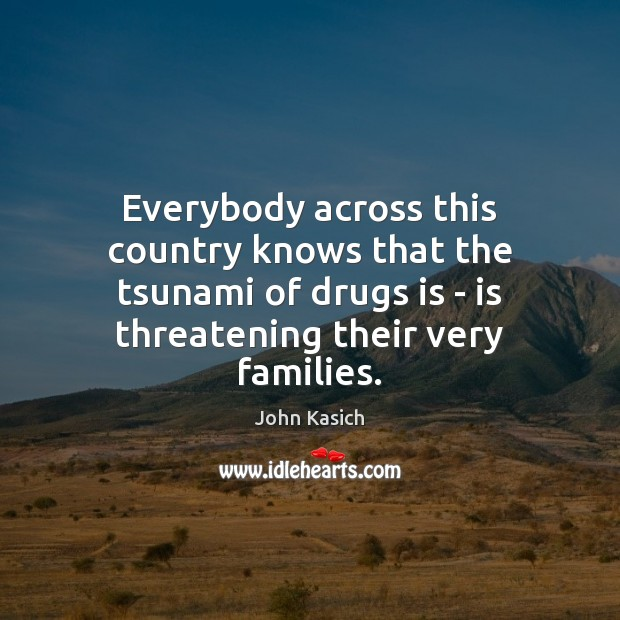 Everybody across this country knows that the tsunami of drugs is – John Kasich Picture Quote