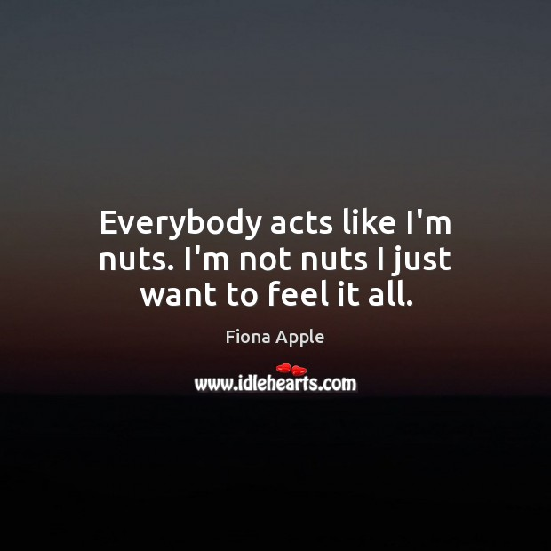 Picture Quote by Fiona Apple