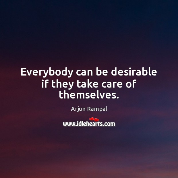 Image, Everybody can be desirable if they take care of themselves.