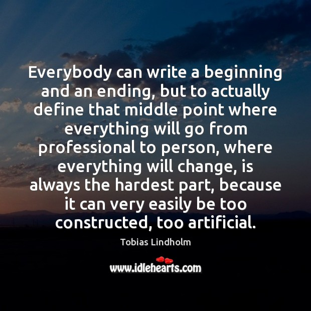 Everybody can write a beginning and an ending, but to actually define Image