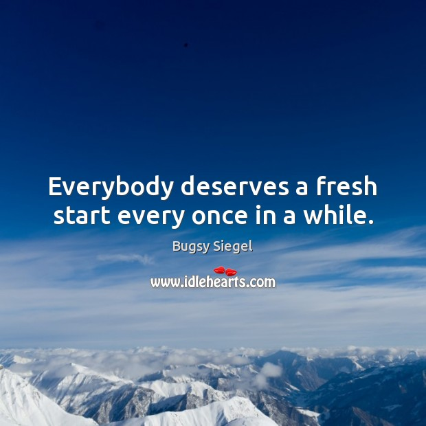 Image, Everybody deserves a fresh start every once in a while.