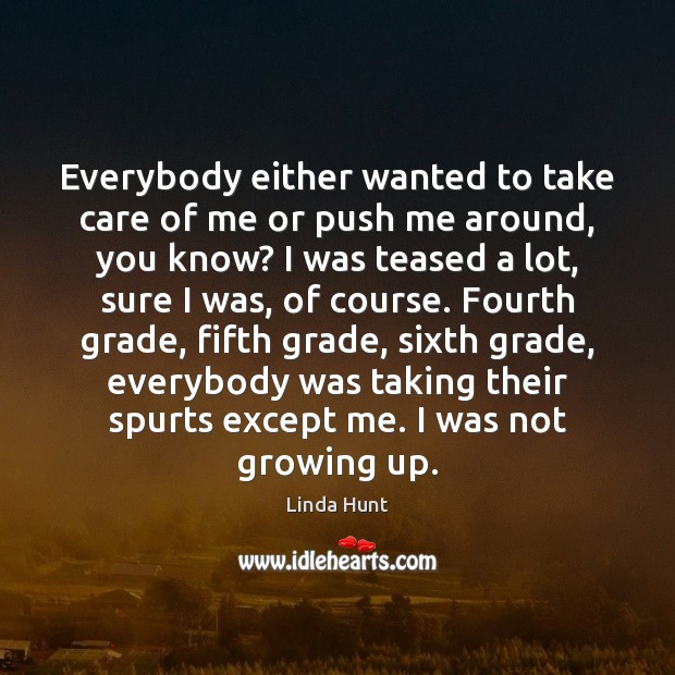 Everybody either wanted to take care of me or push me around, Image