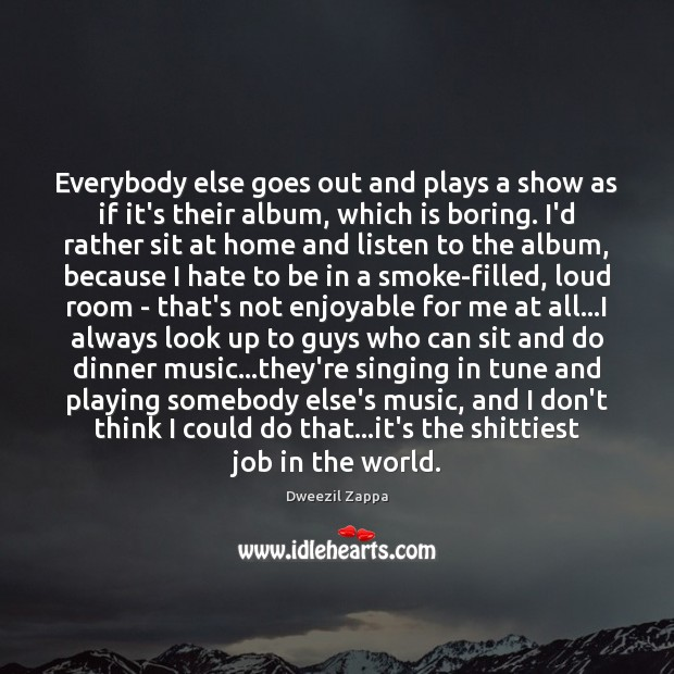 Everybody else goes out and plays a show as if it's their Dweezil Zappa Picture Quote