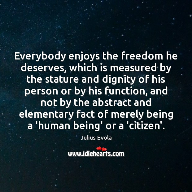 Everybody enjoys the freedom he deserves, which is measured by the stature Image