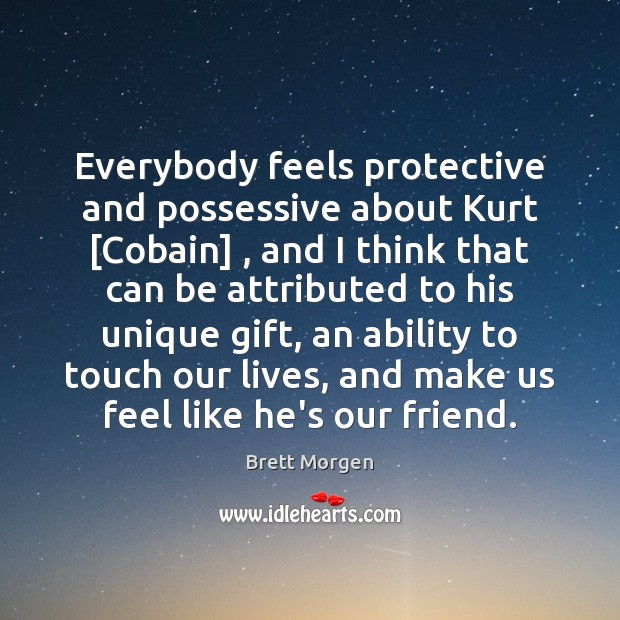 Image, Everybody feels protective and possessive about Kurt [Cobain] , and I think that