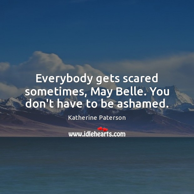Everybody gets scared sometimes, May Belle. You don't have to be ashamed. Image