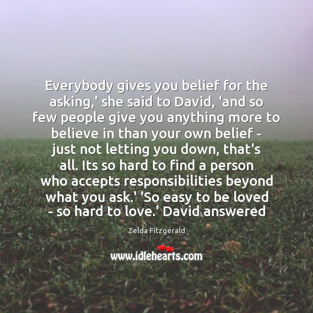 Everybody gives you belief for the asking,' she said to David, To Be Loved Quotes Image