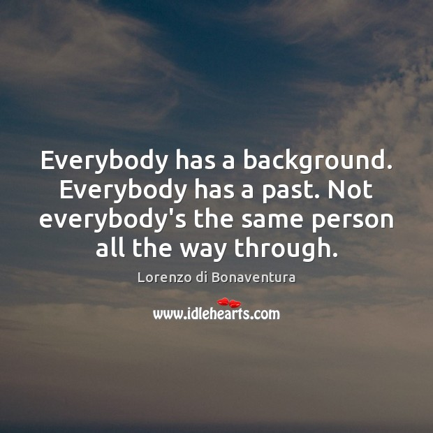 Everybody has a background. Everybody has a past. Not everybody's the same Image
