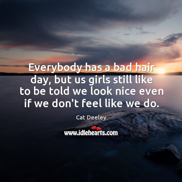Image, Everybody has a bad hair day, but us girls still like to
