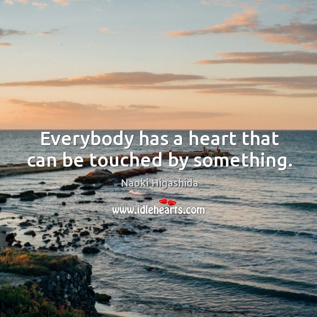 Image, Everybody has a heart that can be touched by something.