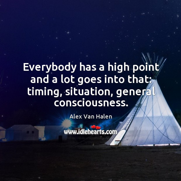 Image, Everybody has a high point and a lot goes into that: timing, situation, general consciousness.