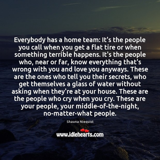 Everybody has a home team: It's the people you call when you Image