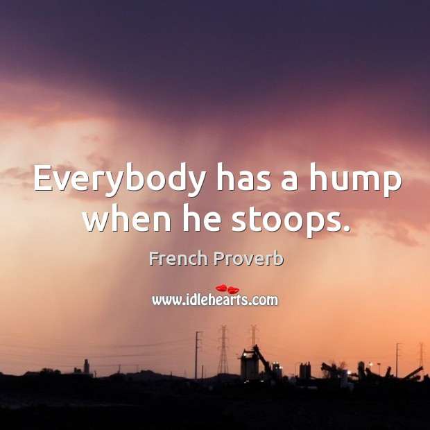 Image, Everybody has a hump when he stoops.