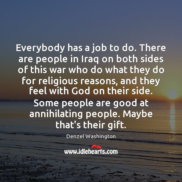 Everybody has a job to do. There are people in Iraq on Image