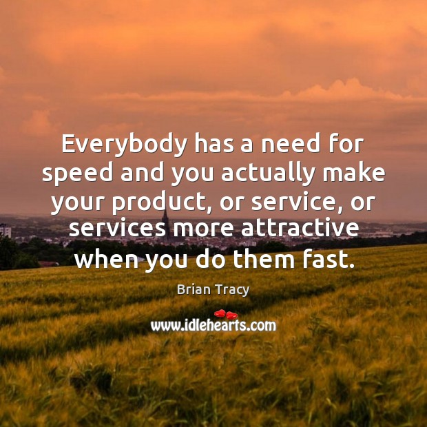 Everybody has a need for speed and you actually make your product, Image