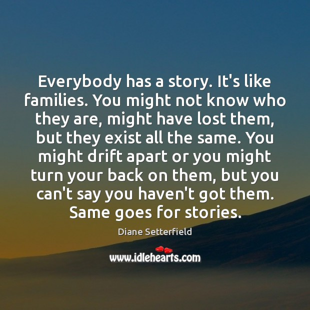 Everybody has a story. It's like families. You might not know who Image