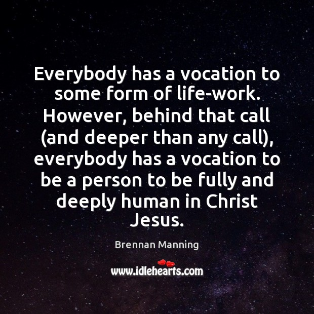 Everybody has a vocation to some form of life-work. However, behind that Image