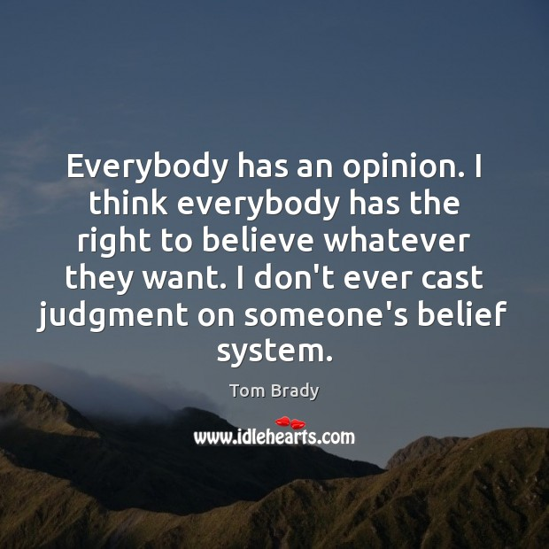 Everybody has an opinion. I think everybody has the right to believe Image