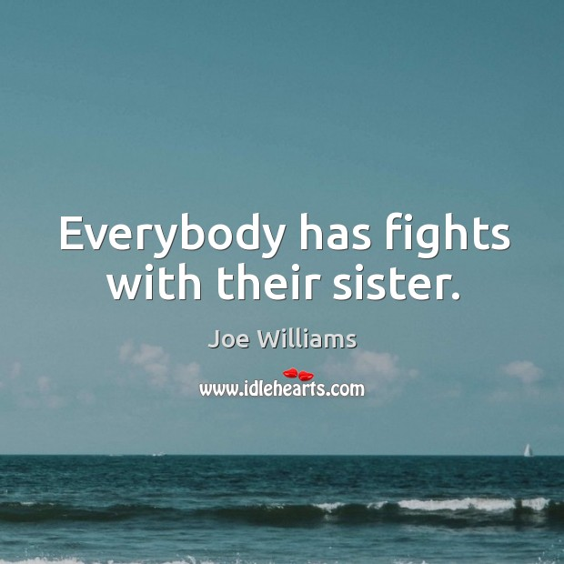 Everybody has fights with their sister. Image