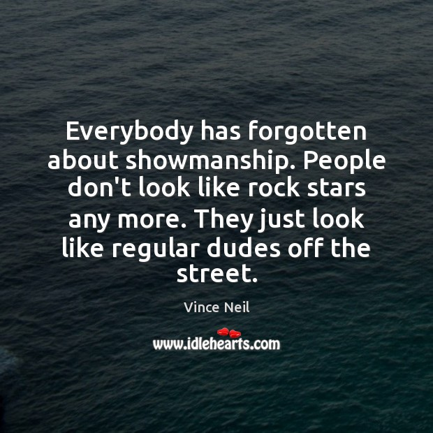 Everybody has forgotten about showmanship. People don't look like rock stars any Image