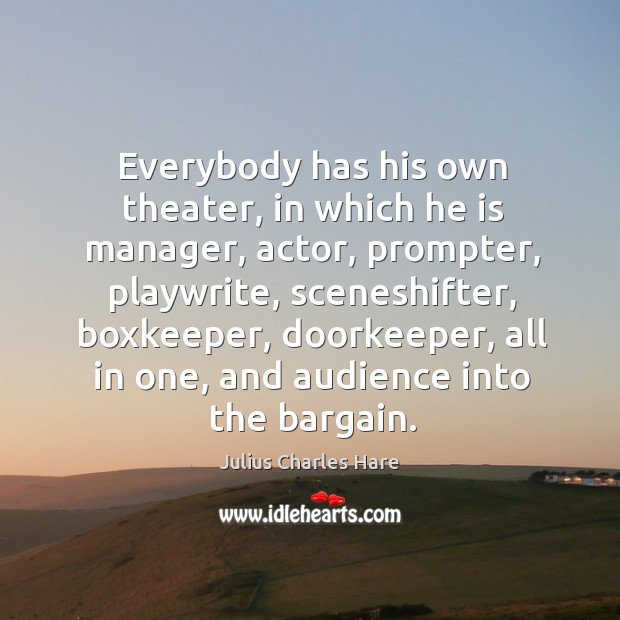 Everybody has his own theater, in which he is manager, actor, prompter, Image