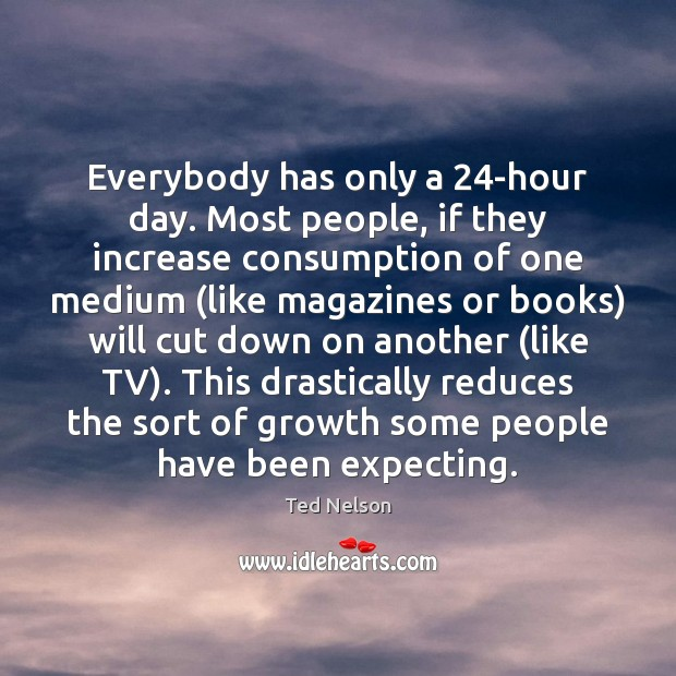Everybody has only a 24-hour day. Most people, if they increase consumption Growth Quotes Image
