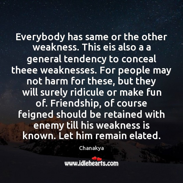 Everybody has same or the other weakness. This eis also a a Chanakya Picture Quote
