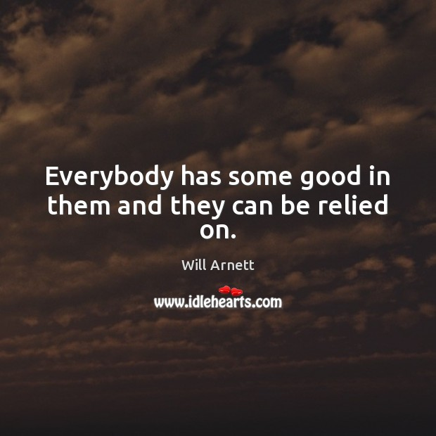 Image, Everybody has some good in them and they can be relied on.