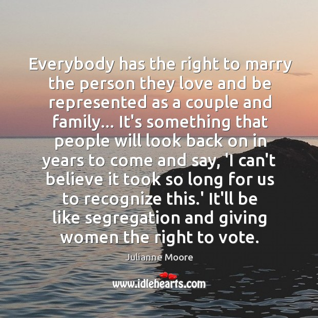 Everybody has the right to marry the person they love and be Image