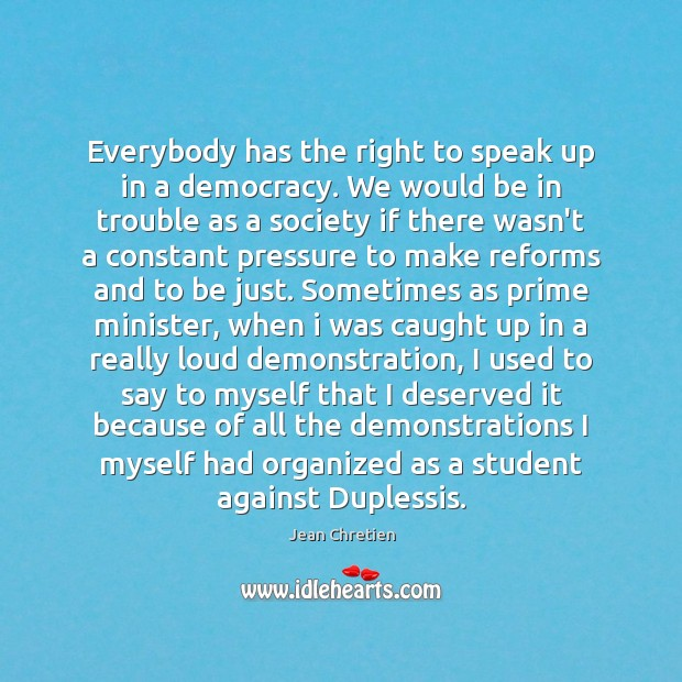 Everybody has the right to speak up in a democracy. We would Image