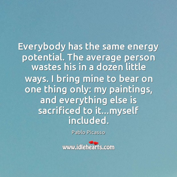 Image, Everybody has the same energy potential. The average person wastes his in
