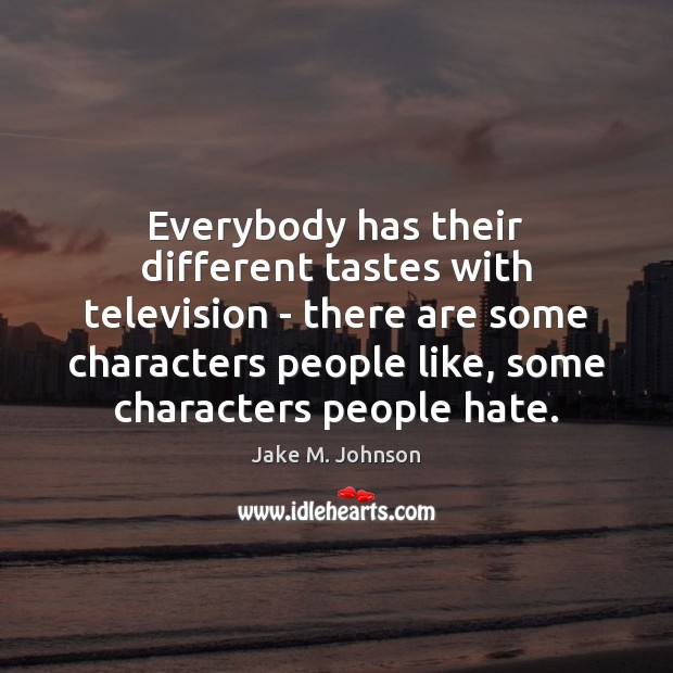 Image, Everybody has their different tastes with television – there are some characters