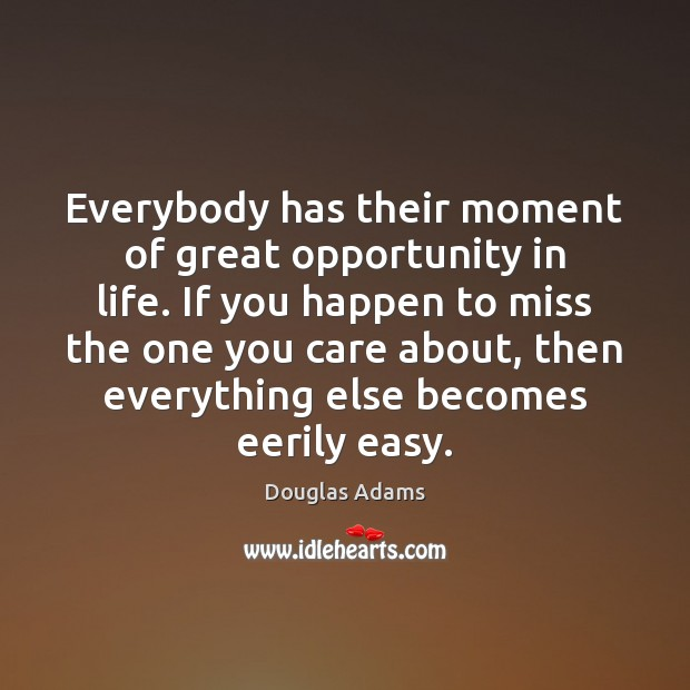 Everybody has their moment of great opportunity in life. If you happen Douglas Adams Picture Quote
