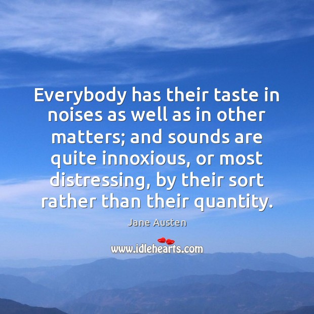 Image, Everybody has their taste in noises as well as in other matters;
