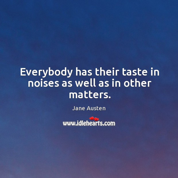 Image, Everybody has their taste in noises as well as in other matters.