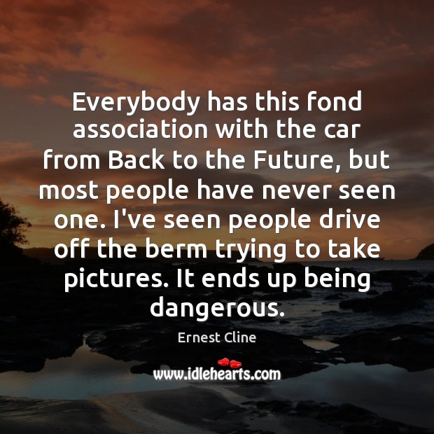 Everybody has this fond association with the car from Back to the Ernest Cline Picture Quote