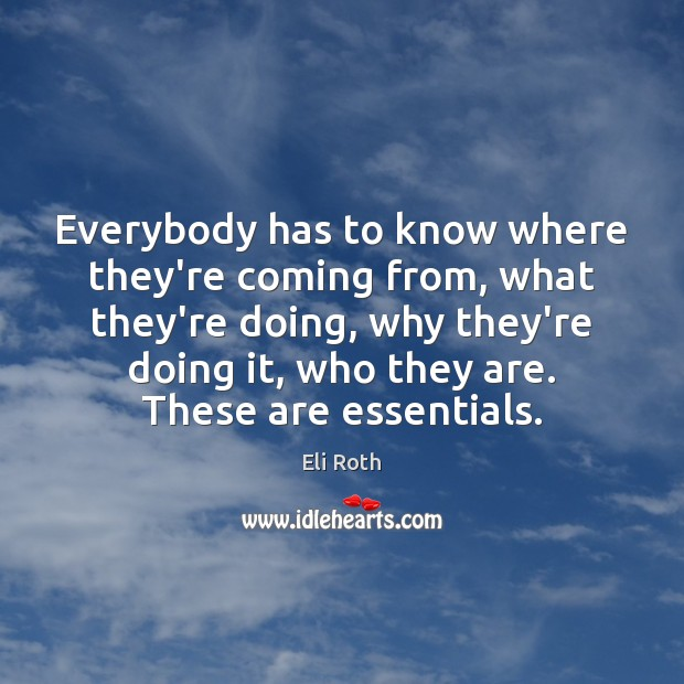Image, Everybody has to know where they're coming from, what they're doing, why