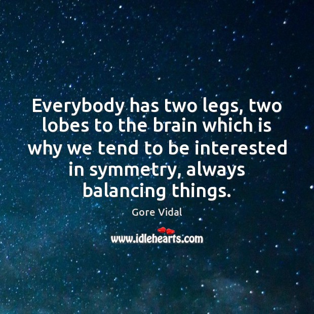 Everybody has two legs, two lobes to the brain which is why Gore Vidal Picture Quote