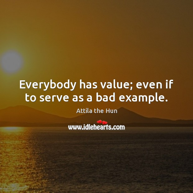 Image, Everybody has value; even if to serve as a bad example.