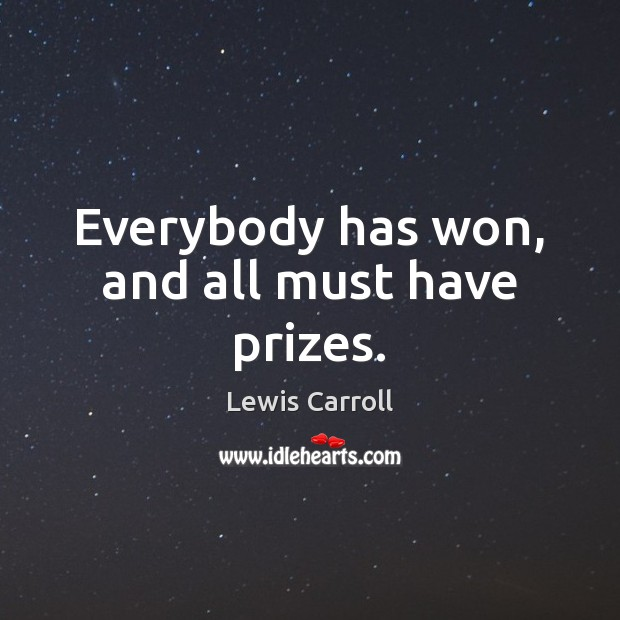 Everybody has won, and all must have prizes. Image