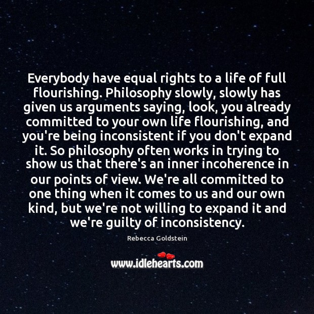 Everybody have equal rights to a life of full flourishing. Philosophy slowly, Guilty Quotes Image