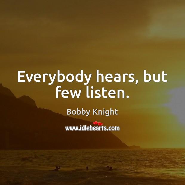 Everybody hears, but few listen. Image